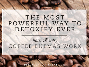 The Most Powerful Way to Detoxify Your Body: How & Why Coffee Enemas Work